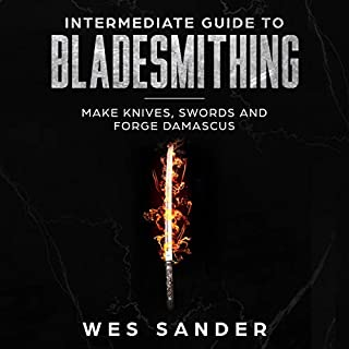 Intermediate Guide to Bladesmithing: Make Knives, Swords and Forge Damascus audiobook cover art