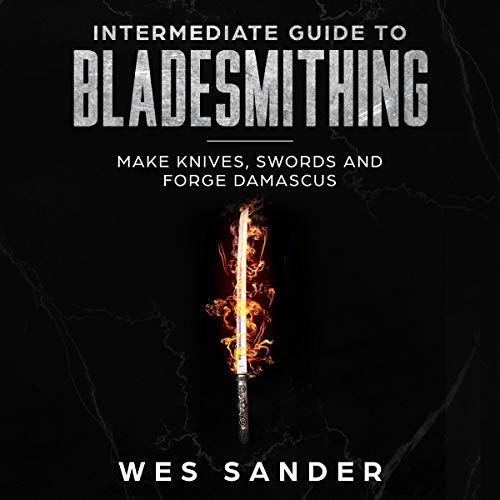 Intermediate Guide to Bladesmithing: Make Knives, Swords and Forge Damascus cover art