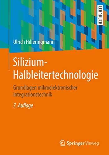 Silizium-Halbleitertechnologie: Grundlagen mikroelektronischer Integrationstechnik