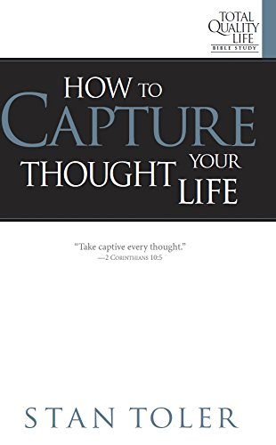 How to Capture Your Thought Life: Group Study for Total Quality Life Bible Study Series