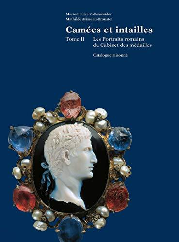 Camées et intailles. Tome II: Les portraits romains du Cabinet des médailles. Catalogue raisonné (French Edition)