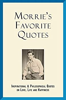 Morrie's Favorite Quotes: Inspirational & Philosophical  Quotes on Love, Life and Happiness by [Morrie Bennett]