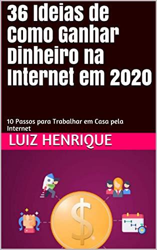 36 Ideias de Como Ganhar Dinheiro na Internet em 2020: 10 Passos para Trabalhar em Casa pela Internet