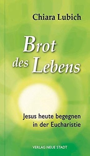 Brot des Lebens: Jesus heute begegnen in der Eucharistie (Spiritualität)