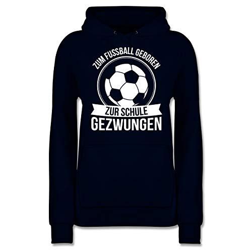 Fußball - Zum Fußball geboren zur Schule gezwungen - S - Navy Blau - für fußball geboren - JH001F - Damen Hoodie und Kapuzenpullover für Frauen