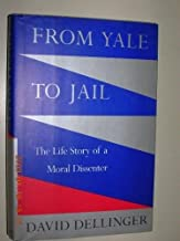From Yale to Jail: The Life Story of a Moral Dissenter