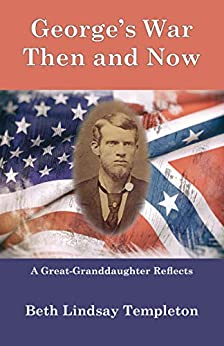 George's War: Then and Now: A Great-Granddaughter Reflects by [Beth Lindsay Templeton]