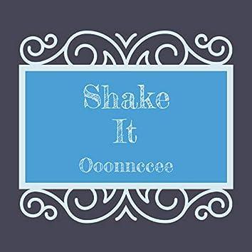 Shake it Ooonnccee