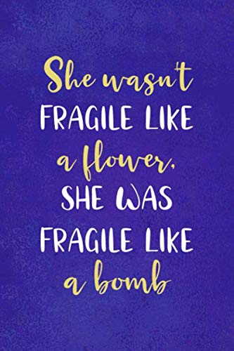 She Wasn't Fragile Like A Flower, She Was Fragile Like A Bomb: Notebook Journal Composition Blank Lined Diary Notepad 120 Pages Paperback Blue Texture Aesthetic