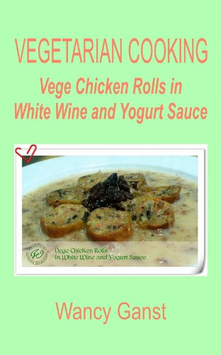 Vegetarian Cooking: Vege Chicken Rolls in White Wine and Yogurt Sauce (Vegetarian Cooking - Vege Poultry Book 18) (English Edition)