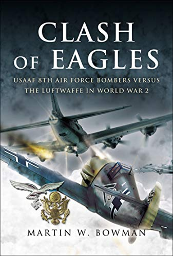 Clash of Eagles: USAAF 8th Air Force Bombers Versus the Luftwaffe in World War II (English Edition)