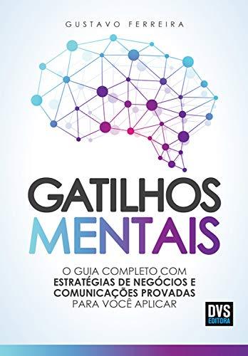 Gatilhos mentais: O guia completo com estratégias de negócios e comunicações provadas para você aplicar eBook : Ferreira, Gustavo: Amazon.com.br: Livros