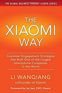 The Xiaomi Way: Customer Engagement Strategies That Built One of the Largest Smartphone Companies in the World ,Ed. :1