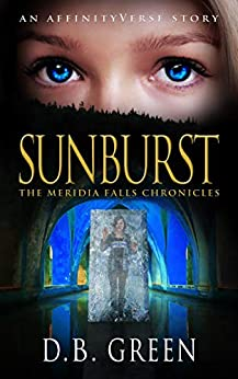 Sunburst: An AffinityVerse Story (The Meridia Falls Chronicles Book 2) by [D.B. Green]