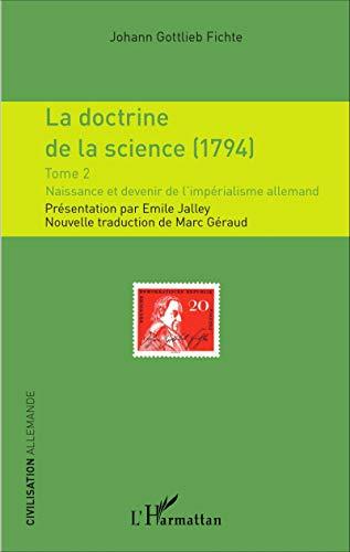 La doctrine de la science (1794): Tome 2 - Naissance et devenir de l'impérialisme allemand
