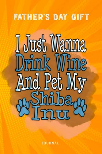 Fathers Day Gift Funny Shiba Inu Dog Mom Dad Wine Lover Gift Birthday Journal: Funny Fathers Day Gifts From Son, Novelty Blank L