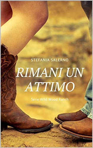 Rimani un attimo (Wild Wood Ranch Vol. 1)