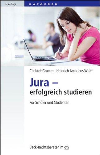 Jura - erfolgreich studieren: Für Schüler und Studenten (Beck-Rechtsberater im dtv 50770)