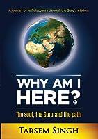 Why Am I Here?: The soul, the Guru and the path
