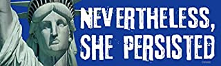 Bumper Planet - Car Magnet - Nevertheless She Persisted, Anti-Trump - 3 x 10 inch - Professionally Made in USA