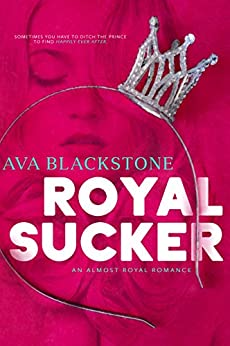 Royal Sucker: An Almost Royal Romance by [Ava Blackstone]