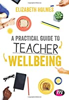 A Practical Guide to Teacher Wellbeing (Ready to Teach)