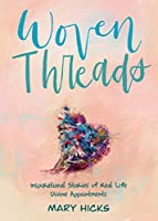 Woven Threads: Inspirational Stories of Real Life Divine Appointments