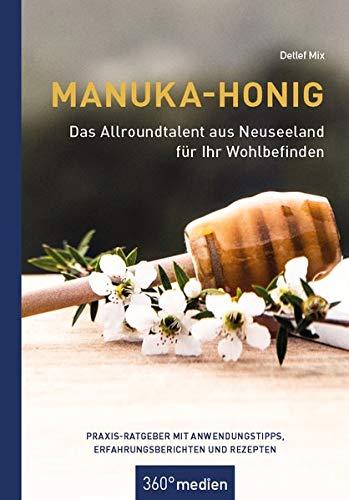 Manuka-Honig - Das Allroundtalent aus Neuseeland für Ihr Wohlbefinden: Praxis-Ratgeber mit Anwendungstipps, Erfahrungsberichten und Rezepten
