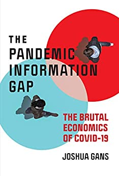 The Pandemic Information Gap: The Brutal Economics of COVID-19 by [Joshua Gans]