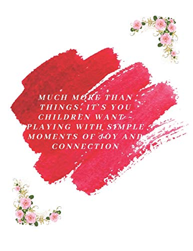 MUCH MORE THAN THINGS, IT'S YOU CHILDREN WANT ~ PLAYING WITH SIMPLE MOMENTS OF JOY AND CONNECTION: Feeding Food Nap Toddler Round The Clock Monitor ... Daily Logbook Blanked Lined Notebook Journal