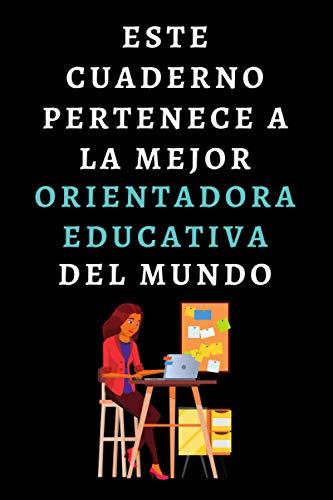 Este Cuaderno Pertenece A La Mejor Orientadora Educativa Del Mundo: Ideal Para Regalar A Orientadoras - 120 Páginas