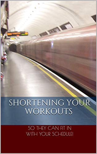 SHORTENING YOUR WORKOUTS (So they fit in with your schedule!) (French Edition)