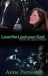 Love the Lord Your God with All Your Heart by Anne Perreault | Equus Education (Click to Buy)