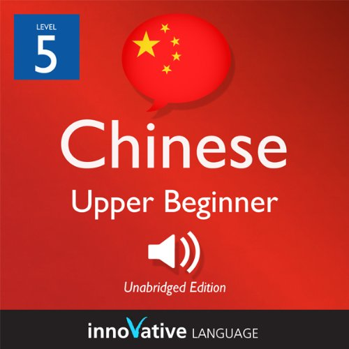 Learn Chinese - Level 5: Upper Beginner Chinese, Volume 1: Lessons 1-25 audiobook cover art