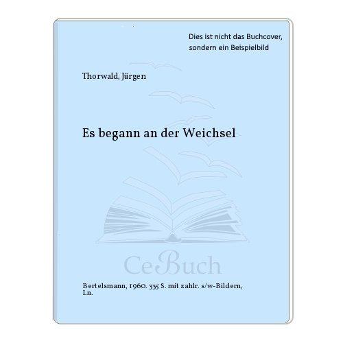 Es begann an der Weichsel: Flucht und Vertreibung der Deutschen aus dem Osten (Knaur Taschenbücher. Politik und Zeitgeschichte)