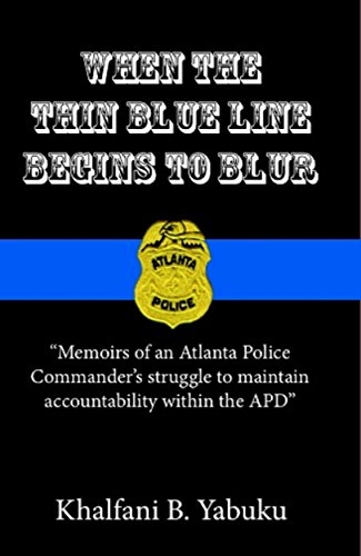 Book: When The Thin Blue Line Begins To Blur - Memoirs of an Atlanta Police Commander's struggle to maintain accountability within the APD by Khalfani B. Yabuku