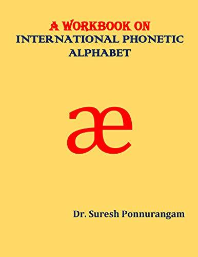 A WORKBOOK ON INTERNATIONAL PHONETIC ALPHABET