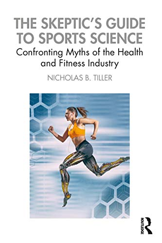 Compare Textbook Prices for The Skeptic's Guide to Sports Science 1 Edition ISBN 9781138333130 by Tiller, Nicholas