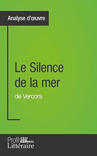 Le Silence de la mer de Vercors (Analyse approfondie): Approfondissez votre lecture des romans classiques et modernes avec Profil-Litteraire.fr