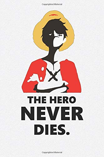 The hero never dies: Anime Lover Notebook, 112 Lined Pages, 6 x 9, Gift, School&Office, One Piece