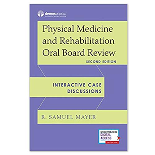 Compare Textbook Prices for Physical Medicine and Rehabilitation Oral Board Review: Interactive Case Discussions 2 Edition ISBN 9780826177513 by Mayer MD, R. Samuel