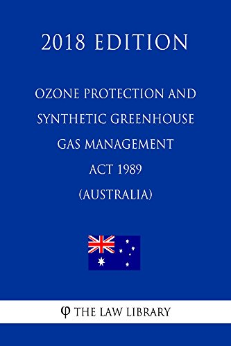 Ozone Protection and Synthetic Greenhouse Gas Management Act 1989 (Australia) (2018 Edition) (English Edition)