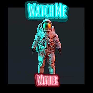 Watch Me Wither