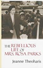 The Rebellious Life of Mrs. Rosa Parks by Jeanne Theoharis (2013-03-01)