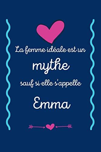 La femme idéale est un mythe sauf si elle s'appelle Emma: Meilleur cadeau pour Emma ,Carnet de notes ,120 Pages, 15.24 x 22.86 cm , Idée cadeau maman, sœur, copine, femme
