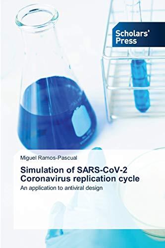 Simulation of SARS-CoV-2 Coronavirus replication cycle: An application to antiviral design