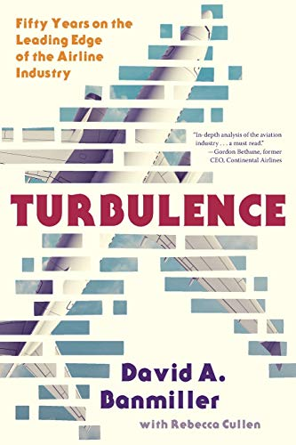 Turbulence: Fifty Years on the Leading Edge of the Airline Industry