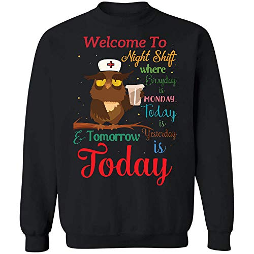 AZSTEEL Night Shift Where Everyday is Monday Today is Yesterday and Tomorrow is Today Sweatshirt