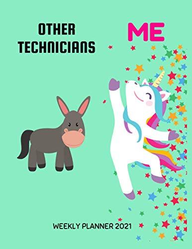 Technicians Weekly Planner 2021: Funny Unicorn Gift Idea For A Technician For Women | Unique & Cool