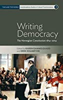 Writing Democracy: The Norwegian Constitution 1814-2014 (Time and the World: Interdisciplinary Studies in Cultural Transformations, 2)
